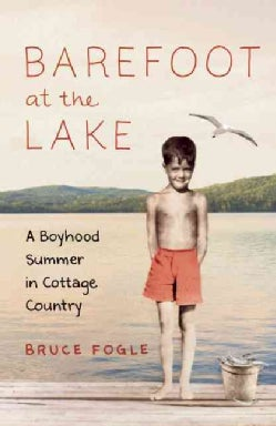 Barefoot at the Lake: A Boyhood Summer in Cottage Country (Hardcover)
