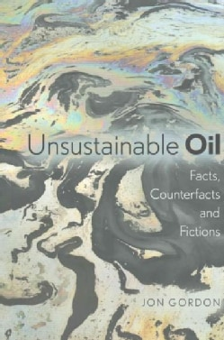 Unsustainable Oil: Facts, Counterfacts and Fictions (Paperback)
