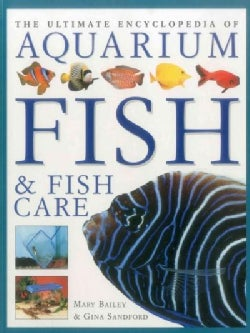 The Ultimate Encyclopedia of Aquarium Fish & Fish Care: A definitive guide to identifying and keeping freshwater ... (Paperback)