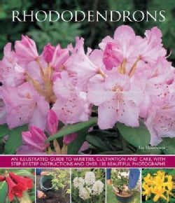 Rhododendrons: An Illustrated Guide to Varieties, Cultivation and Care, With Step-by-step Instructions and over 1... (Paperback)