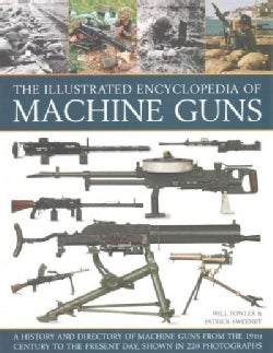 The Illustrated Encyclopedia of Machine Guns: A History and Directory of Machine Guns from the 19th Century to th... (Paperback)