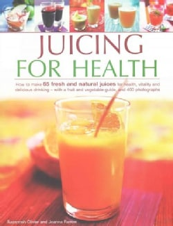 Juicing for Health: How to Make 65 Fresh and Natural Juices for Health, Vitality and Delicious Drinking - With a ... (Paperback)