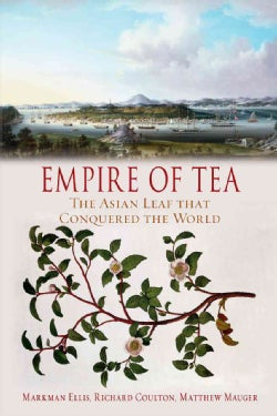 Empire of Tea: The Asian Leaf That Conquered the World (Hardcover)