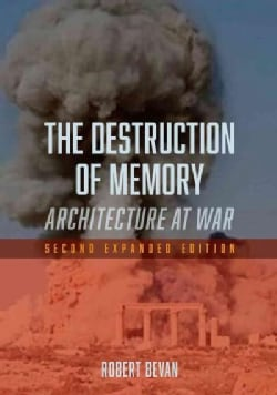 The Destruction of Memory: Architecture at War (Paperback)