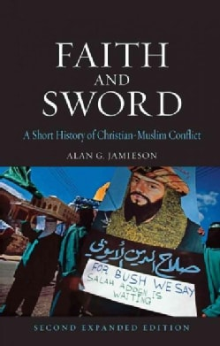 Faith and Sword: A Short History of Christian-Muslim Conflict (Paperback)