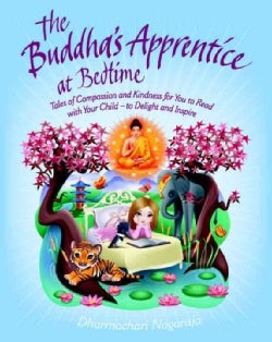 The Buddha's Apprentice at Bedtime: Tales of Compassion and Kindness for You to Read With Your Child - to Delight... (Paperback)