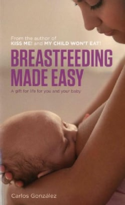 Breastfeeding Made Easy: A Gift For Life for You and Your Baby (Paperback)