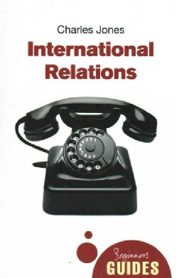 International Relations: A Beginner's Guide (Paperback)