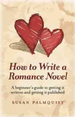 How to Write a Romance Novel: A Beginner's Guide to Getting It Written and Getting It Published (Paperback)