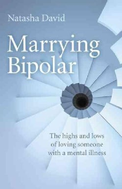 Marrying Bipolar: The highs and lows of loving someone with a mental illness (Paperback)