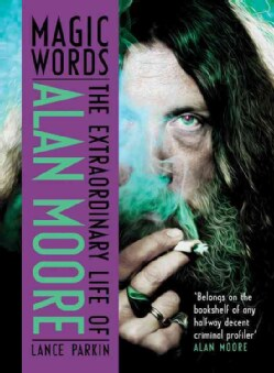 Magic Words: The Extraordinary Life of Alan Moore (Hardcover)