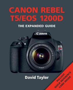 Canon Rebel T5/EOS 1200D: The Expanded Guide (Paperback)