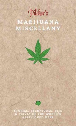 Pilcher's Marijuana Miscellany: Stories, Techniques, Tips & Trivia of the World's Best-Loved Herb (Hardcover)