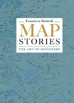 Map Stories: The Art of Discovery (Hardcover)
