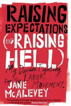 Raising Expectations (and Raising Hell): My Decade Fighting for the Labor Movement (Paperback)