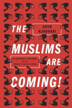 The Muslims are Coming: Islamophobia, Extremism, and the Domestic War on Terror (Paperback)