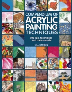 Compendium of Acrylic Painting Techniques: 300 Tips, Techniques and Trade Secrets (Paperback)
