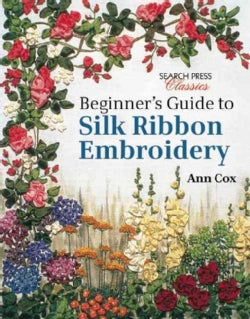Beginner's Guide to Silk Ribbon Embroidery (Paperback)