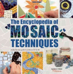 The Encyclopedia of Mosaic Techniques: A Step-by-Step Visual Dictionary With an Inspirational Gallery of Finished... (Paperback)