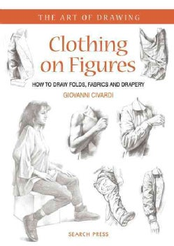 Clothing on Figures: How to Draw Folds, Fabrics and Drapery (Paperback)