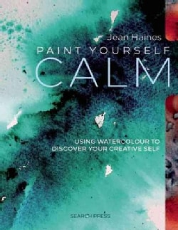 Jean Haines' Paint Yourself Calm: Colourful, Creative Mindfulness Through Watercolour (Paperback)