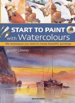 Start to Paint With Watercolours: The Techniques You Need to Create Beautiful Paintings (Paperback)