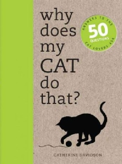 Why Does My Cat Do That?: Comprehensive Answers to the 50+ Questions That Every Cat Owner Asks (Paperback)