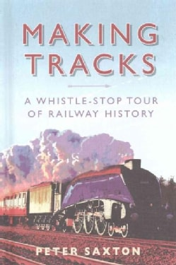 Making Tracks: A Whistle-Stop Tour of Railway History (Hardcover)
