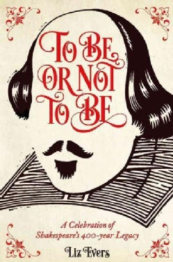 To Be or Not to Be: A Celebration of Shakespeare's 400-year Legacy (Hardcover)