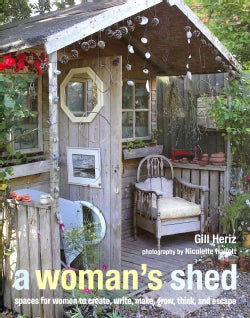 A Woman's Sheds: Spaces for Women to Create, Write, Makec, Grow, Think, and Escape (Hardcover)