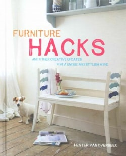 Furniture Hacks: And Other Creative Updates for a Unique and Stylish Home (Hardcover)