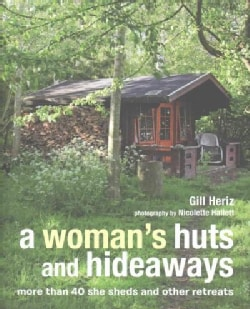 A Woman's Huts and Hideaways: More Than 40 She Sheds and Other Retreats (Hardcover)