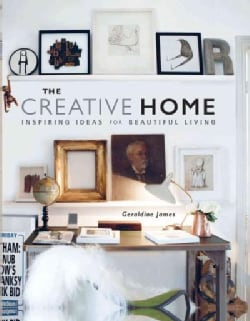 The Creative Home: Inspiring Ideas for Beautiful Living (Hardcover)