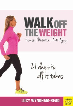 Walk Off the Weight: Fitness - Nutrition - Anti-aging - 21 Days Is All It Takes (Paperback)