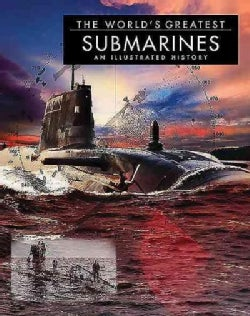 The World's Greatest Submarines: An Illustrated History (Hardcover)