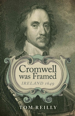 Cromwell was Framed: Ireland 1649 (Paperback)