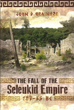 The Fall of the Seleukid Empire 187-75 BC (Hardcover)