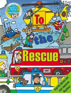 To the Rescue: Real-Life Heroes and Their Awesome Machines (Hardcover)