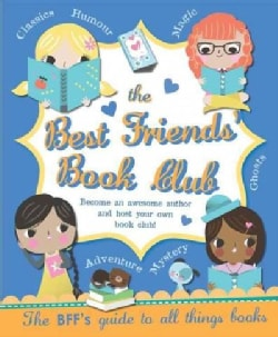 The Best Friends' Book Club Book: Become an Awesome Author and Host Your Own Book Club! the Bff's Guide to All Th... (Hardcover)