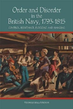 Order and Disorder in the British Navy 1793-1815: Control, Resistance, Flogging and Hanging (Hardcover)