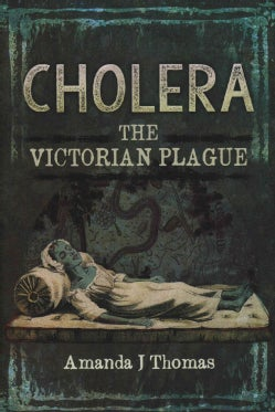 Cholera: The Victorian Plague (Hardcover)