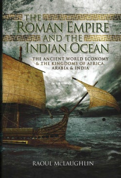 The Roman Empire and the Indian Ocean: The Ancient World Economy and the Kingdoms of Africa, Arabia and Arabia (Hardcover)