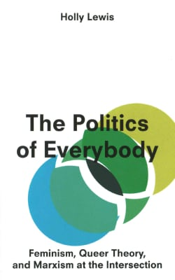 The Politics of Everybody: Feminism, Queer Theory and Marxism at the Intersection (Paperback)