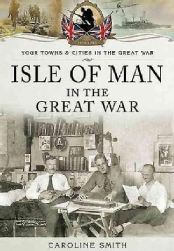 Isle of Man in the Great War (Paperback)