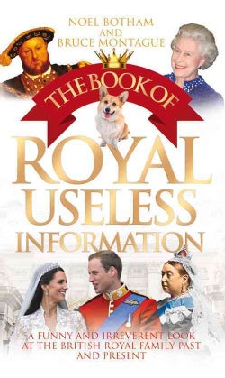 The Book of Royal Useless Information: A Funny and Irreverent Look at the British Royal Family Past and Present (Paperback)