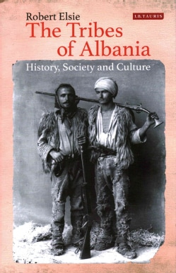 The Tribes of Albania: History, Society and Culture (Hardcover)