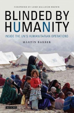 Blinded by Humanity: Inside the Uns Humanitarian Operations (Paperback)