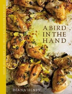 A Bird in the Hand: chicken recipes for every day and every mood (Hardcover)