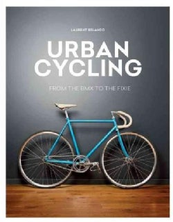 Urban Cycling: From the Bmx to the Fixie (Paperback)