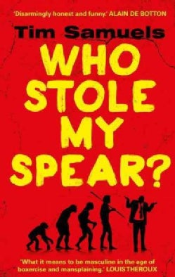 Who Stole My Spear?: How to Be a Man in the Twenty-first Century (Paperback)